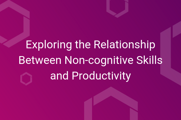 Exploring the relationship between non-cognitive skills and productivity.