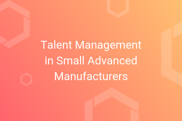 Talent Management in Small Advanced Manufacturers