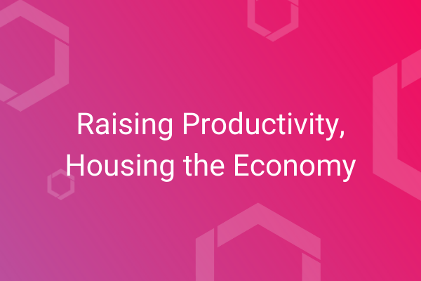Raising Productivity, Housing the Economy